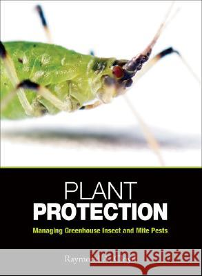 Plant Protection: Managing Greenhouse Insect and Mite Pests Raymond A. Cloyd 9781883052607