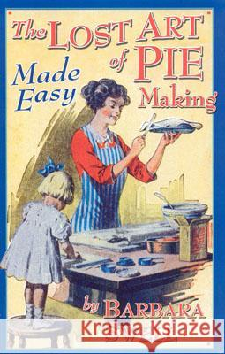 The Lost Art of Pie Making Made Easy: Made Easy Barbara Swell 9781883206420