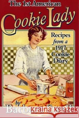 1st American Cookie Lady : Recipes from a 1917 Cookie Diary Barbara Swell 9781883206499