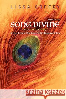 Song Divine: With Commentary: A New Lyrical Rendition of the Bhagavad Gita Lissa Coffey Rajesh Nagulakonda Swami Sarvadevananda 9781883212346 Bright Ideas Productions