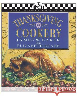 Thanksgiving Cookery James W. Baker Lisa Adams Elizabeth Brabb 9781883283032