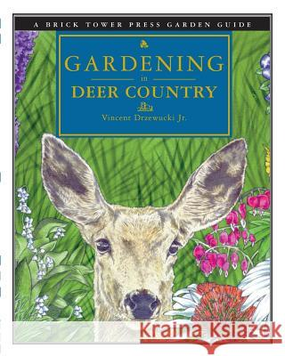 Gardening in Deer Country : For the Home & Garden Vincent Drzewucki Alison Gail Lisa Adams 9781883283094 Brick Tower Press