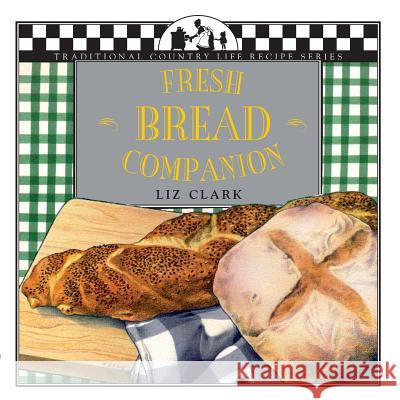 Fresh Bread Companion Liz Clark Jane Lawrence Lisa Adams 9781883283117 Brick Tower Press