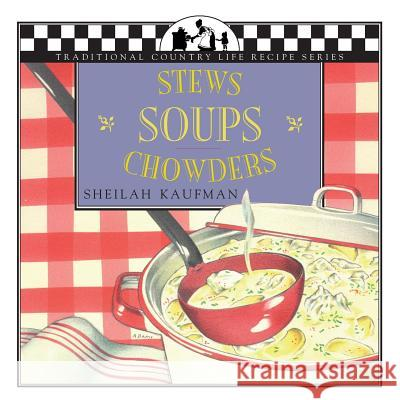 Soups, Stews and Chowders Sheila Kaufman J. Colby Alison Gail 9781883283155