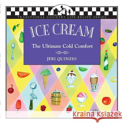 Ice Cream : The Ultimate Cold Comfort Jeri Quinzio Lisa Adams Jeri Quinzio 9781883283360 Brick Tower Press