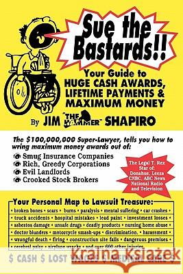 Sue the Bastards!! Your Guide to Huge Cash James Shapiro 9781883527068