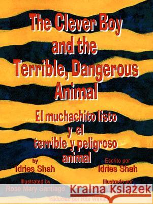 The Clever Boy and the Terrible, Dangerous Animal/El Muchachito Listo y El Terrible y Peligroso Animal Idries Shah Rose Mary Santiago Rita Wirkala 9781883536398 Hoopoe Books