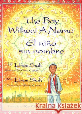 The Boy Without a Name / El Nino Sin Nombre Idries Shah Mona Caron Rita Wirkala 9781883536923 Hoopoe Books
