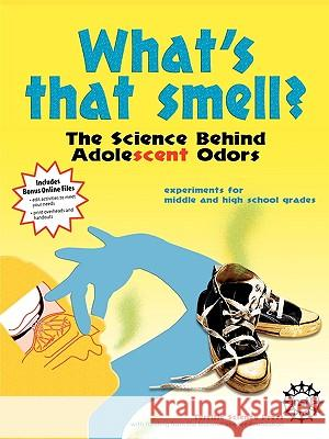 What's That Smell? the Science Behind Adolescent Odors Diane Epp Susan Hershberger Jerry Sarquis 9781883822279