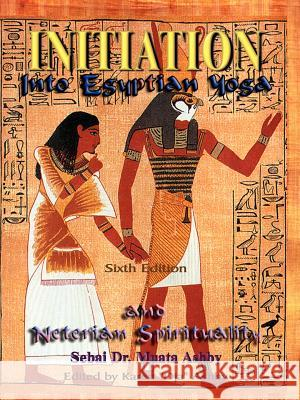 Initiation into Egyptian Yoga Muata Ashby 9781884564024 Sema Institute / C.M. Book Publishing