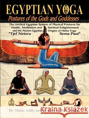 Egyptian Yoga Postures of the GOds and Goddesses Muata Ashby 9781884564109 Sema Institute / C.M. Book Publishing