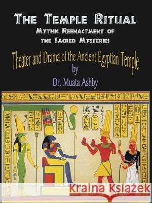 Temple Ritual Of The Ancient Egyptian Mysteries- Theater & Drama Of The Ancient Egyptian Mysteries Muata Ashby 9781884564147 Sema Institute / C.M. Book Publishing
