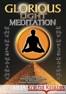 The Glorious Light Meditation : The Oldest Meditation System in History from Ancient Egypt Muata Ashby 9781884564154 Sema Institute / C.M. Book Publishing