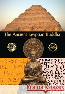The Ancient Egyptian Buddha: The Ancient Egyptian Origins of Buddhism Muata Ashby 9781884564611