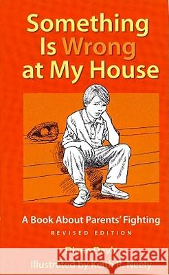 Something Is Wrong at My House : A Book About Parents' Fighting Diane Davis Keith R. Neely 9781884734656