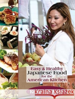 Easy & Healthy Japanese Food for the American Kitchen Keiko O. Aoki Susumu Miyamoto 9781884956676