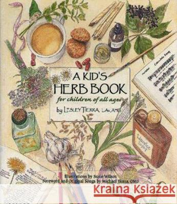 A Kid's Herb Book for Children of All Ages Lesley Tierra Susie Wilson 9781885003362
