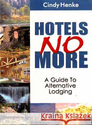 Hotels No More! : A Guide to Alternative Lodging Cindy Henke-Sarmento 9781885003911