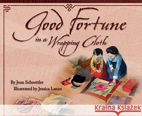 Good Fortune in a Wrapping Cloth Joan Schoettler Jessica Lanan 9781885008404 Shens Books