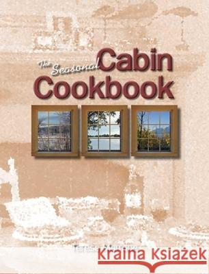 The Seasonal Cabin Cookbook Teresa Marrone Teresa Marrone Julie Martinez 9781885061799