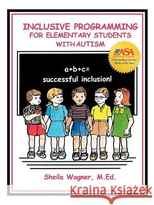 Inclusive Programming for Elementary Students with Autism Sheila Wagner 9781885477545