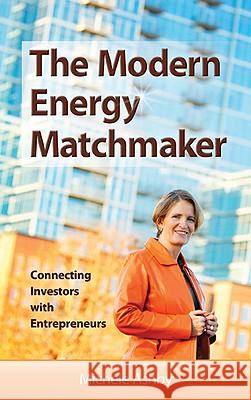 The Modern Energy Matchmaker: Connecting Investors with Entrepreneurs Michelle Ashby 9781886039957