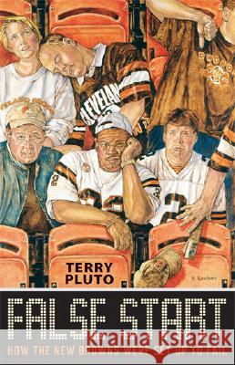 False Start: How the New Browns Were Set Up to Fail Terry Pluto 9781886228887