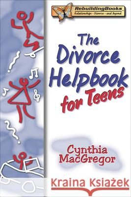 The Divorce Helpbook for Teens Cynthia MacGregor 9781886230576