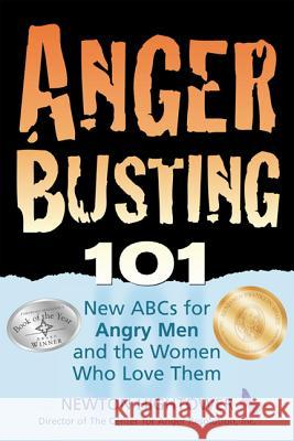 Anger Busting 101: The New ABCs for Angry Men and the Women Who Love Them Newton Hightower 9781886298040