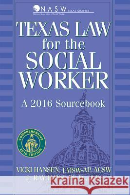 Texas Law for the Social Worker: A 2016 Sourcebook Vicki Hanse James Ray Hay 9781886298569