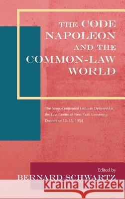The Code Napoleon and the Common-Law World: The Sesquicentennial Lectures Delivered at the Law Center of New York University, December 13-15, 1954 (19 Bernard Schwartz Bernard Schwartz 9781886363595