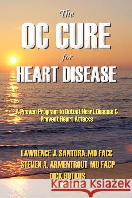 The Oc Cure for Heart Disease MD Larry Santora MD Steven Armentrout Dick Butkus 9781886571242