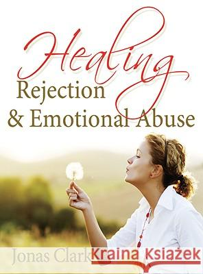 Healing Rejection & Emotional Abuse Jonas Clark 9781886885370