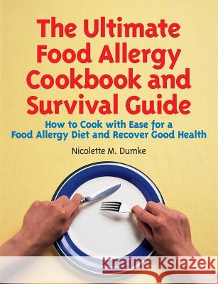 The Ultimate Food Allergy Cookbook and Survival Guide: How to Cook with Ease for Food Allergies and Recover Good Health Nicolette M. Dumke 9781887624084 Adapt Books