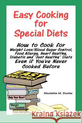 Easy Cooking for Special Diets: How to Cook for Weight Loss/Blood Sugar Control, Food Allergy, Heart Healthy, Diabetic, and Just Healthy Diets Even If Nicolette M. Dumke 9781887624091 Adapt Books