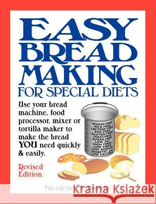 Easy Breadmaking for Special Diets: Use Your Bread Machine, Food Processor, Mixer, or Tortilla Maker to Make the Bread You Need Quickly and Easily Nicolette M. Dumke 9781887624114 Adapt Books