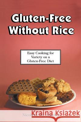 Gluten-Free Without Rice: Easy Cooking for Variety on a Gluten-Free Diet Nicolette M. Dumke 9781887624152 Adapt Books