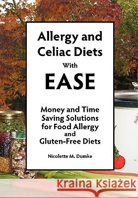 Allergy and Celiac Diets with Ease: Money and Time Saving Solutions for Food Allergy and Gluten-Free Diets Nicolette M. Dumke 9781887624176 Adapt Books