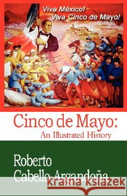 Cinco de Mayo: An Illustrated History Roberto Cabello-Argandona 9781888205053