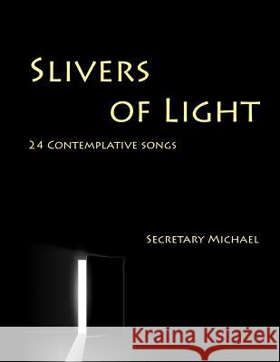 Slivers of Light: 24 Contemplative Songs Secretary Michael 9781888712124