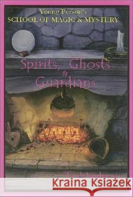 Spirits, Ghosts and Guardians : Young Persons School of Magic & Mystery,  Volume V Ted Andrews 9781888767414