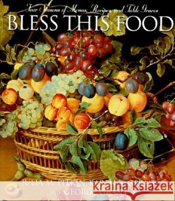 Bless This Food: Four Seasons of Menus, Recipes, and Table Graces Julia M. Pitkin Karen B. Grant George E. Grant 9781888952056 Cumberland House Publishing