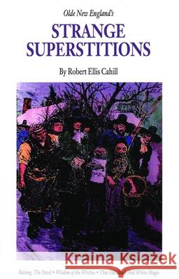 Olde New England's Strange Superstitions Robert Cahill 9781889193229