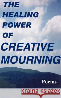 The Healing Power of Creative Mourning: Poems Jan Yager Fred Yager Scott Yager 9781889262468