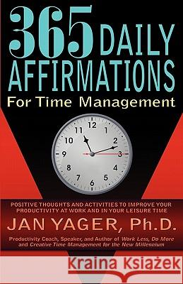365 Daily Affirmations for Time Management Jan Yager Ph. D. Jan Yager 9781889262956