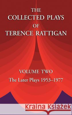 The Collected Plays of Terence Rattigan: Volume Two the Later Plays 1953-1977 Terence Rattigan 9781889439280