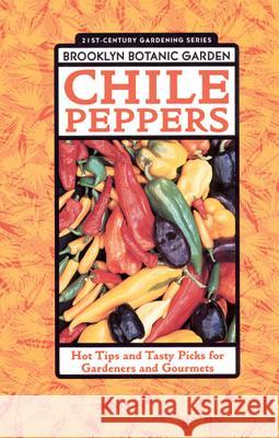 Chile Peppers: Hot Tips and Tasty Picks for Gardeners and Gourmets Beth Hanson 9781889538136