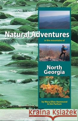 Natural Adventures in the Mountains of North Georgia Mary Ellen Hammond Jim Parham 9781889596099