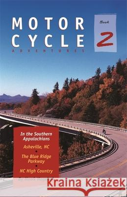 Motorcycle Adventures in the Southern Appalachians: Asheville Nc, the Blue Ridge Parkway, NC High Country Hawk Hagebak 9781889596112