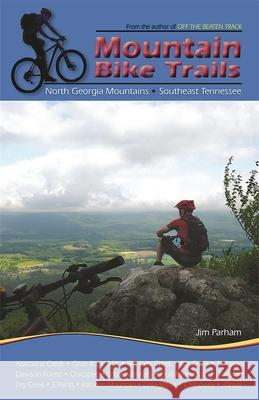 Mountain Bike Trails: North Carolina Mountains, South Carolina Upstate Jim Parham 9781889596327
